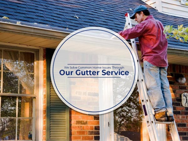 We Solve Common Home Issues Through Our Gutter Service